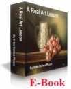 A Real Art Lesson, ebook for creating photo-realistic oil paintings.